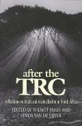 After the Trc: Reflections on Truth & Reconciliation in South Africa