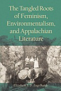 Tangled Roots of Feminism,: Environmentalism, & Appalachian Literature