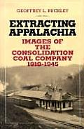 Extracting Appalachia: Images of the Consolidation Coal Company, 1910-1945