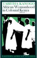 African Womanhood in Colonial Kenya: 1900-50