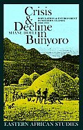Crisis & Decline in Bunyoro: Population & Environment in Western Uganda 1860-1955