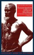 Emancipation Without Abolition in German East Africa, C. 1884-1914