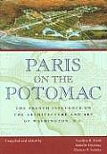 Paris on the Potomac: The French Influence on the Architecture and Art of Washington, D.C.