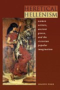 Heretical Hellenism: Women Writers, Ancient Greece, and the Victorian Popular Imagination
