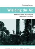 Wielding the Ax: State Forestry and Social Conflict in Tanzania, 1820-2000