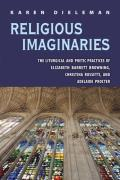 Religious Imaginaries: The Liturgical and Poetic Practices of Elizabeth Barrett Brownoing, Christina Rossetti, and Adelaide Procter