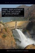 Dams Displacement & The Delusion Of Development Cahora Bassa & Its Legacies In Mozambique 1965 2007