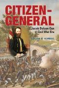 Citizen-General: Jacob Dolson Cox and the Civil War Era