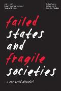Failed States and Fragile Societies: A New World Disorder?