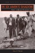In Idi Amin's Shadow