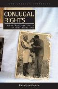 Conjugal Rights Marriage Sexuality & Urban Life In Colonial Libreville Gabon