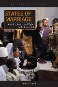 States of Marriage: Gender, Justice, and Rights in Colonial Mali (New African Histories)