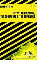 Cliffs Notes Agamemnon The Choephori &