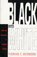 Black Into White : Race and Nationality in Brazilian Thought (93 Edition)