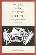Nature and Culture in the Iliad: The Tragedy of Hector, Expanded Edition