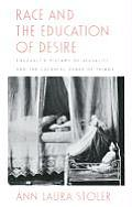 Race & the Education of Desire Foucaults History of Sexuality & the Colonial Order of Things