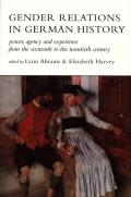 Gender Relations in German History: Power, Agency, and Experience from the Sixteenth to the Twentiety Century