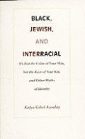 Black, Jewish, and Interracial: It's Not the Color of Your Skin, But the Race of Your Kin, and Other Myths of Identity