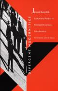 Divergent Modernities Culture & Politics in Nineteenth Century Latin America