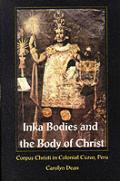 Inka Bodies & the Body of Christ Corpus Christi in Colonial Cuzco Peru