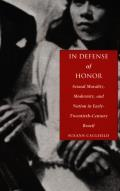 In Defense of Honor Sexual Morality Modernity & Nation in Early Twentieth Century Brazil