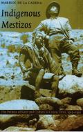 Indigenous Mestizos: The Politics of Race and Culture in Cuzco, Peru, 1919–1991