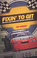 Fixin' to Git: A Fan's Love Affair with NASCAR's Winston Cup