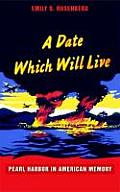 A Date Which Will Live: Pearl Harbor in American Memory