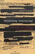 Threatening Anthropology: McCarthyism and the FBI's Surveillance of Activist Anthropologists
