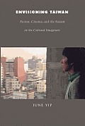 Envisioning Taiwan: Fiction, Cinema, and the Nation in the Cultural Imaginary