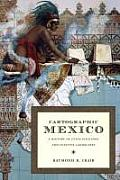 Cartographic Mexico : History of State Fixations and Fugitive Landscapes (04 Edition) Cover