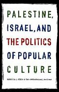 Palestine, Israel, and the Politics of Popular Culture