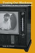 Tuning Out Blackness: Race and Nation in the History of Puerto Rican Television (Console-Ing Passions)