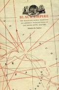 Black Empire The Masculine Global Imaginary of Caribbean Intellectuals in the United States 1914 1962