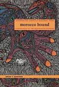 Morocco Bound: Disorienting America's Maghreb, from Casablanca to the Marrakech Express (New Americanists)