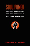 Soul Power Culture Radicalism & the Making of A U S Third World Left