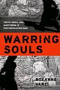 Warring Souls Youth Media & Martyrdom in Post Revolution Iran