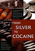 From Silver to Cocaine Latin American Commodity Chains & the Building of the World Economy 1500 2000