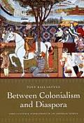 Between Colonialism and Diaspora: Sikh Cultural Formations in an Imperial World