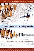 Crossing Waters Crossing Worlds The African Diaspora in Indian Country