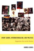 Avant-Garde, Internationalism, and Politics: Argentine Art in the Sixties