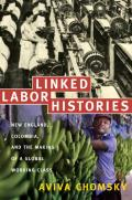 Linked Labor Histories : New England, Colombia, and the Making of a Global Working Class (08 Edition)