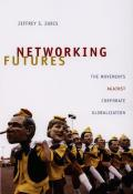 Networking Futures The Movements Against Corporate Globalization