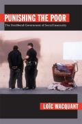 Punishing the Poor The Neoliberal Government of Social Insecurity