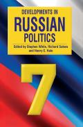 Developments in Russian Politics 7