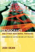 Democracy & Other Neoliberal Fantasies