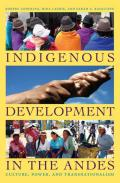 Indigenous Development in the Andes: Culture, Power, and Transnationalism