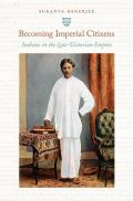Becoming Imperial Citizens: Indians in the Late-Victorian Empire (Next Wave: New Directions in Women's Studies)