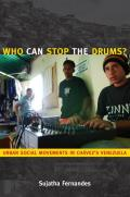 Who Can Stop the Drums?: Urban Social Movements in Chavez's Venezuela