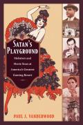 Satans Playground Mobsters & Movie Stars at Americas Greatest Gaming Resort